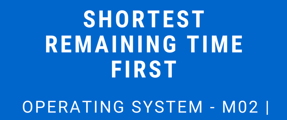 Cover image for Shortest Remaining Time First | Operating System - M02 P05