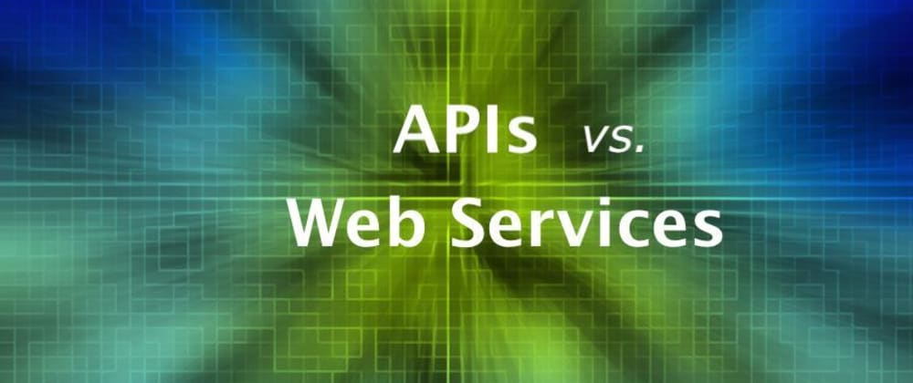 Cover image for APIs vs Web Services