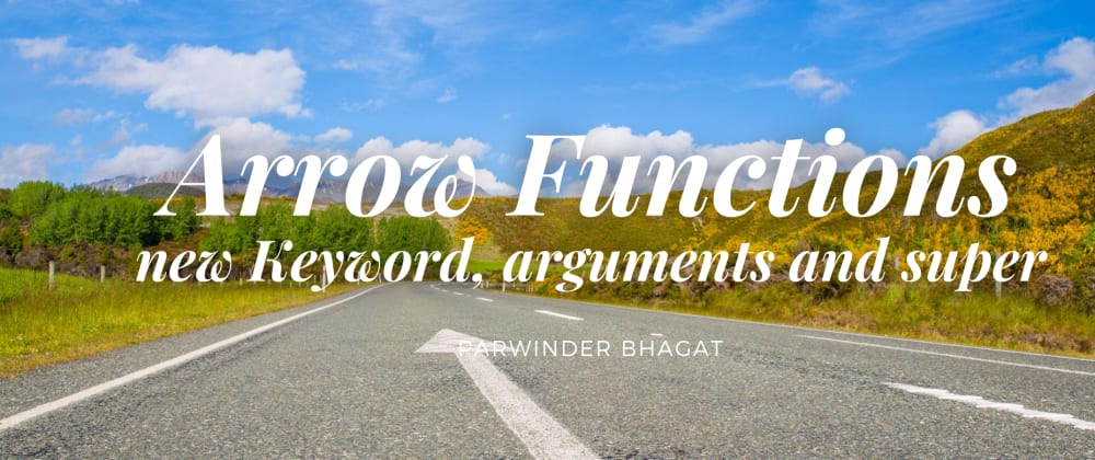 Cover image for Arrow Function and The new, arguments & super Keyword!