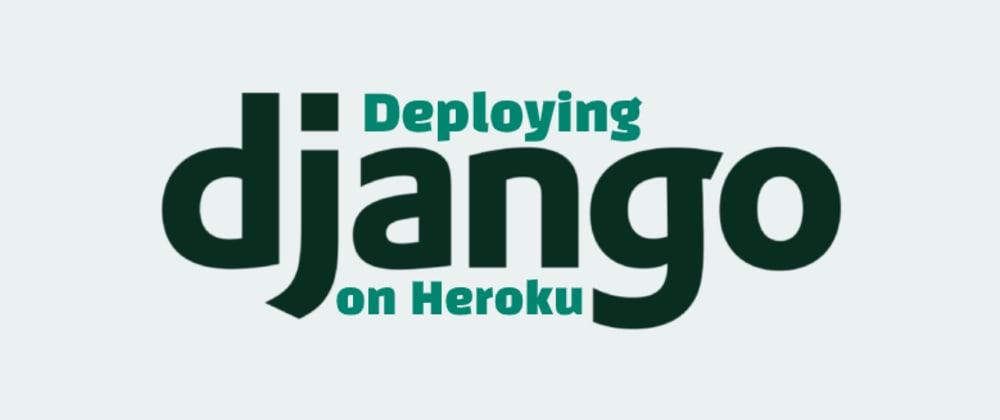 Cover image for Deploying Django(3.1) on Heroku