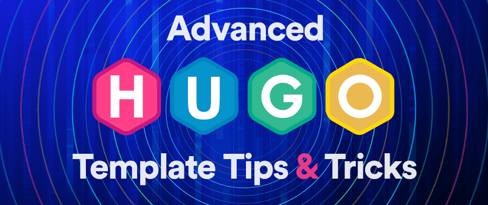 Cover image for Advanced Hugo Template Tips and Tricks