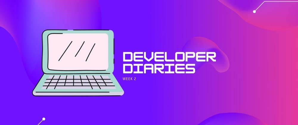Cover image for Developer Diaries: Week 2 - All blocked up, making friends, reading docs