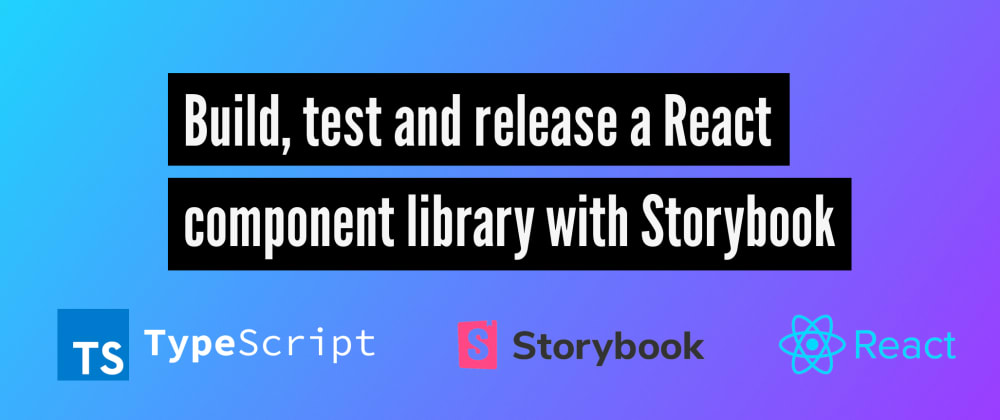 Cover image for Build, test and release a React component library with Storybook