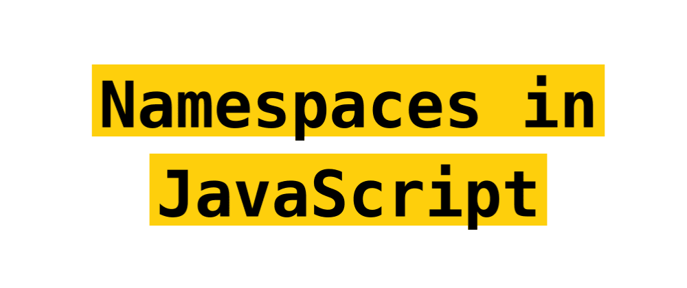 Cover image for Namespacing in JavaScript