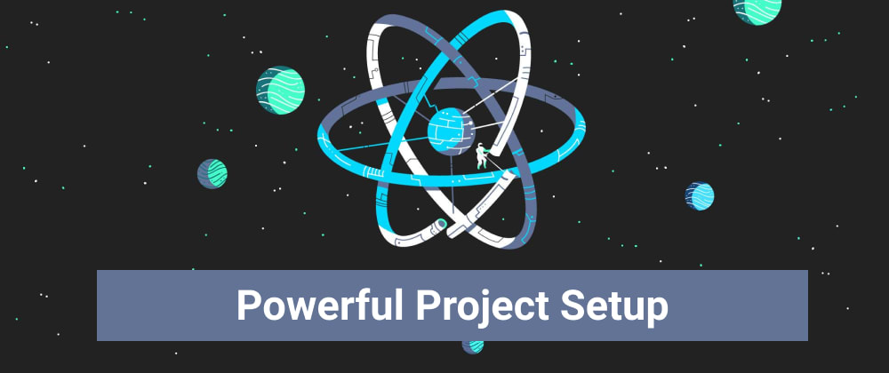 Cover image for Powerful React Project Setup
