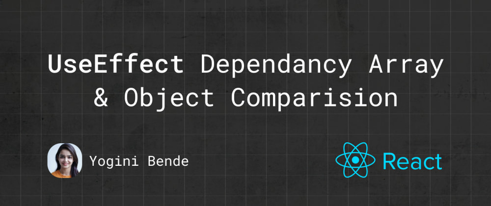 Cover image for UseEffect dependency array and object comparison!