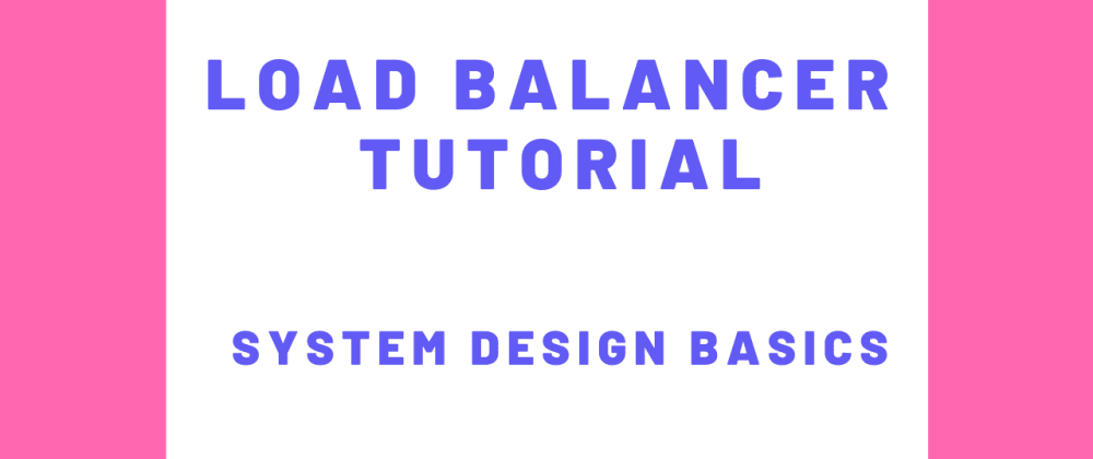 Cover image for Load Balancer Tutorial 2020 - System Design Basics