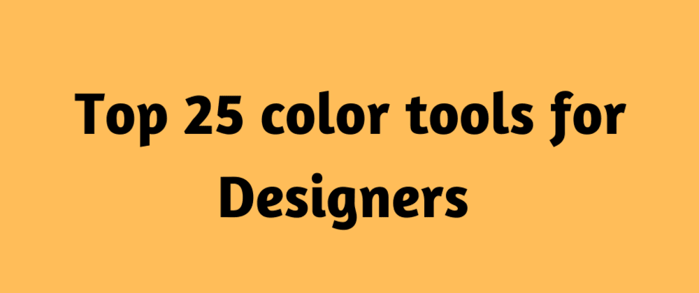 Cover image for Top 25 🎨 Color Tools for Designers
