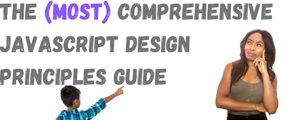 Cover Image for The (Most Comprehensive) JavaScript Design Principles Guide
