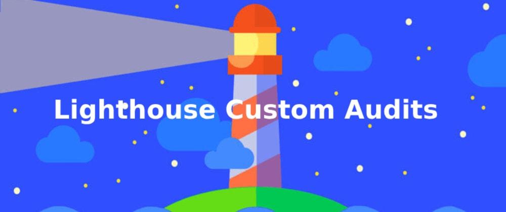 Cover image for Google Lighthouse custom audits tutorial