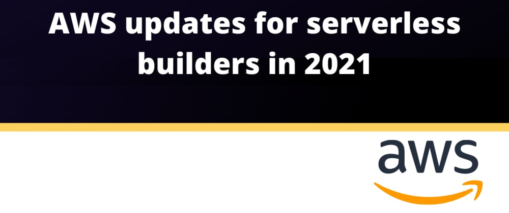 Cover image for AWS updates for Serverless builders in 2021