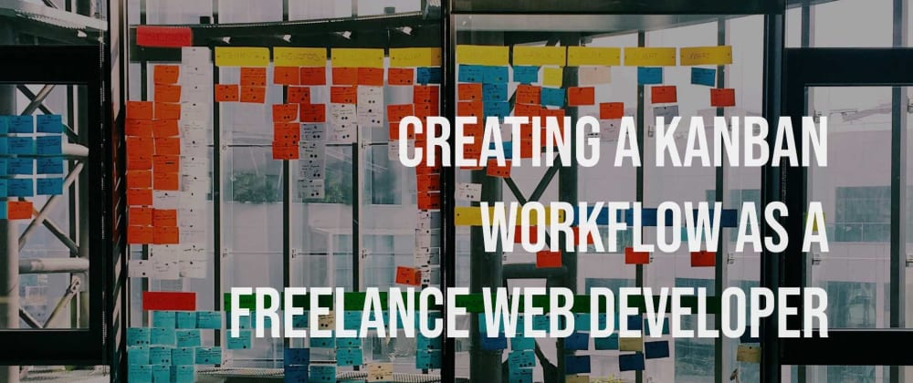 Cover image for Creating A Kanban Workflow As A Freelance Web Developer