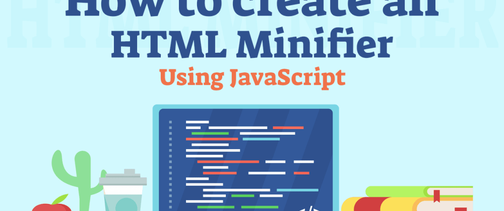 Cover image for How to create code compressor in JavaScript   HTML Minifier