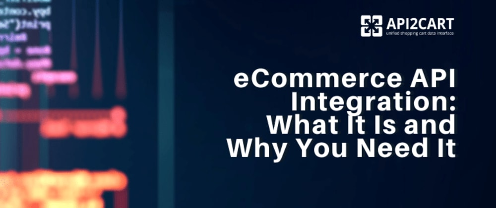Cover image for eCommerce API Integration: What It Is and Why You Need It
