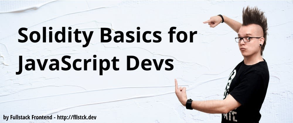 Cover image for Solidity Basics for JavaScript Devs