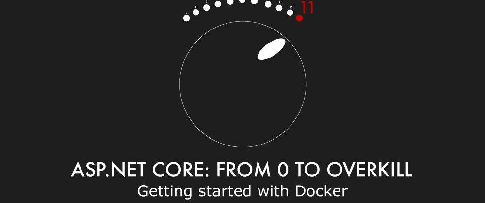 Cover image for Episode 026 - Getting started with Docker - ASP.NET Core: From 0 to overkill