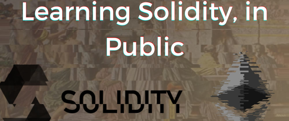 Cover image for Learning Solidity, in Public