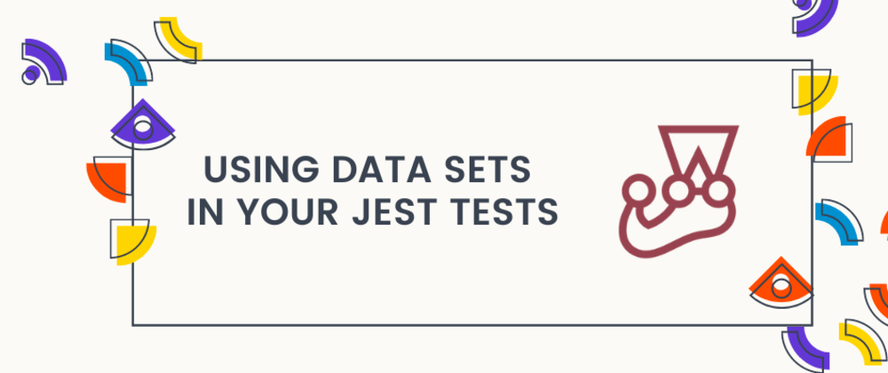 Cover image for Using data sets in your Jest tests