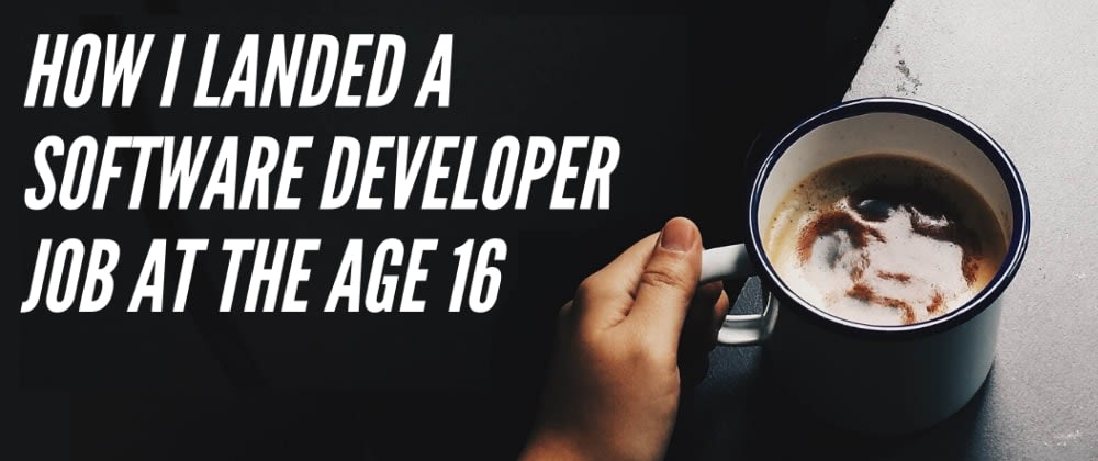 Cover image for How I landed a Software Developer job at the age 16