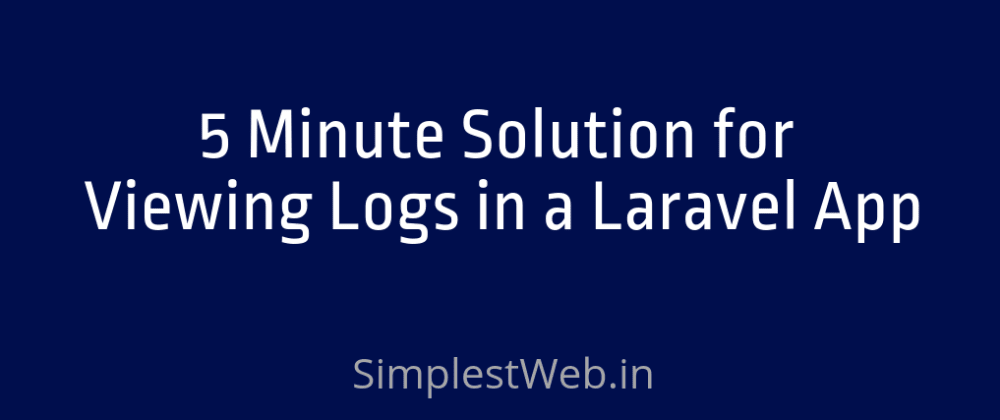 Cover image for 5 Minute Solution for Viewing Logs in a Laravel App