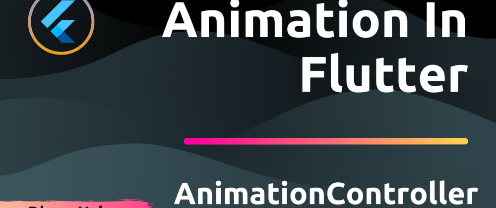 Cover image for Animation In Flutter: AnimationController