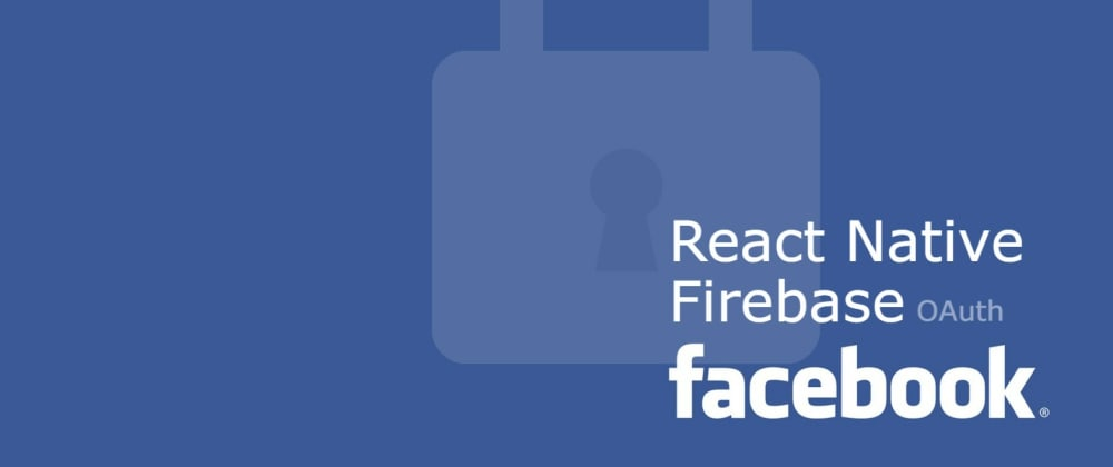 Cover image for Facebook OAuth using Firebase in React Native