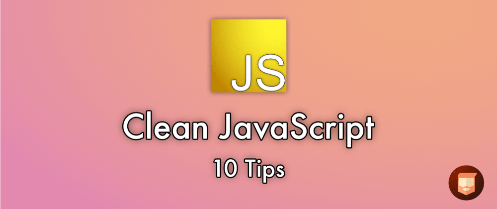 Cover image for Clean JavaScript - 10 Tips