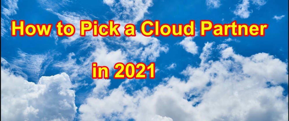 Cover image for How to pick the best Cloud Partner for your business in 2021