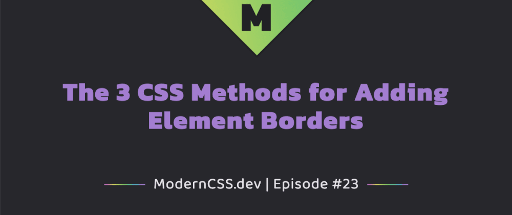 Cover image for The 3 CSS Methods for Adding Element Borders