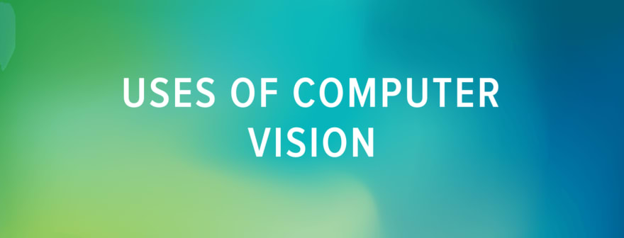Uses of computer vision