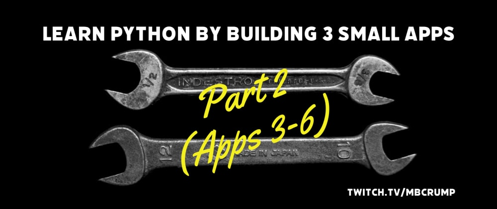 Cover image for Learn Python by Building 3 Small Apps - Part 2