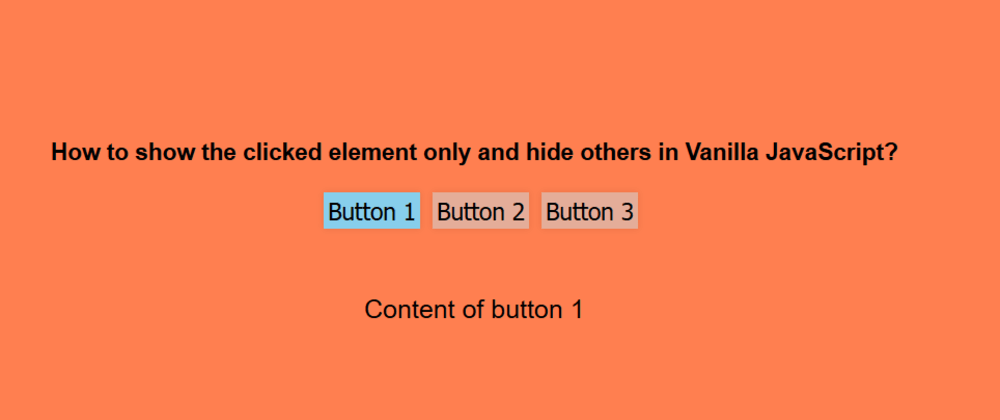 Cover image for How to show the clicked element only and hide others in Vanilla JavaScript?