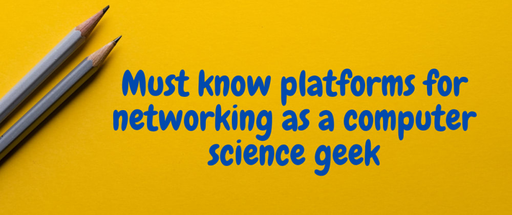 Cover image for Must know platforms for networking as a computer science geek