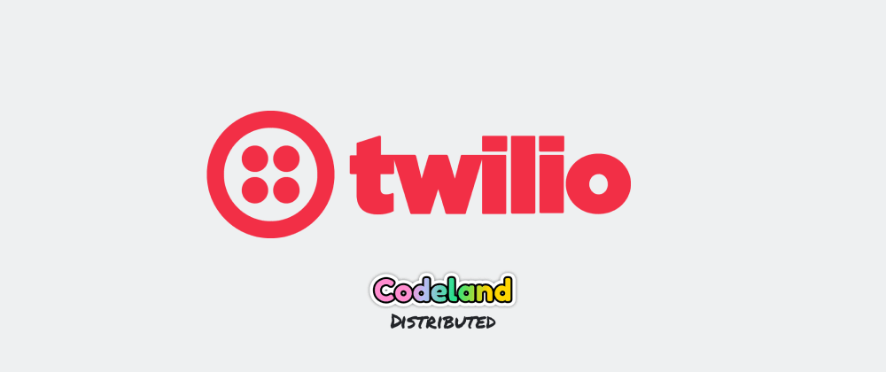Cover image for Ahoy! We are Twilio and excited to join you for CodeLand 2020.