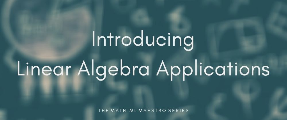 Cover image for The Math ML Maestro: Introducing Linear Algebra Applications
