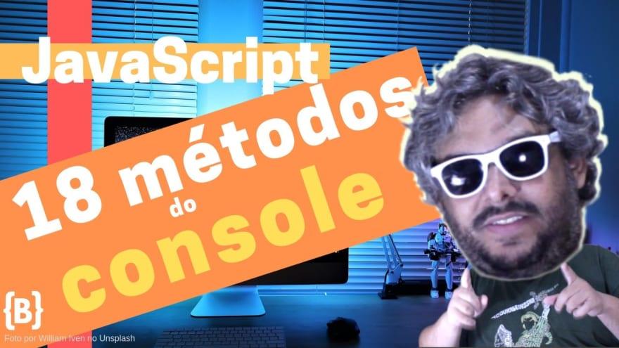 18 métodos do console do JavaScript