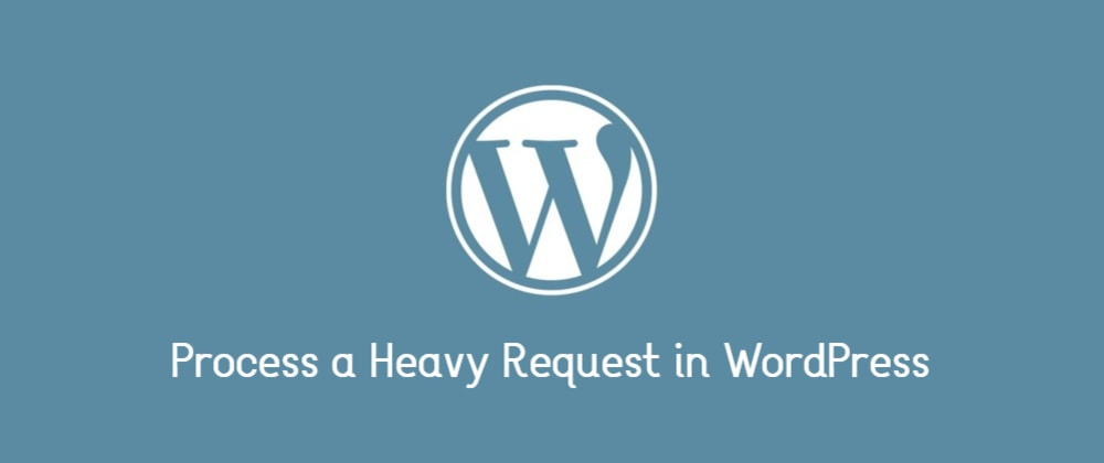 Cover image for How to process a heavy request in WordPress