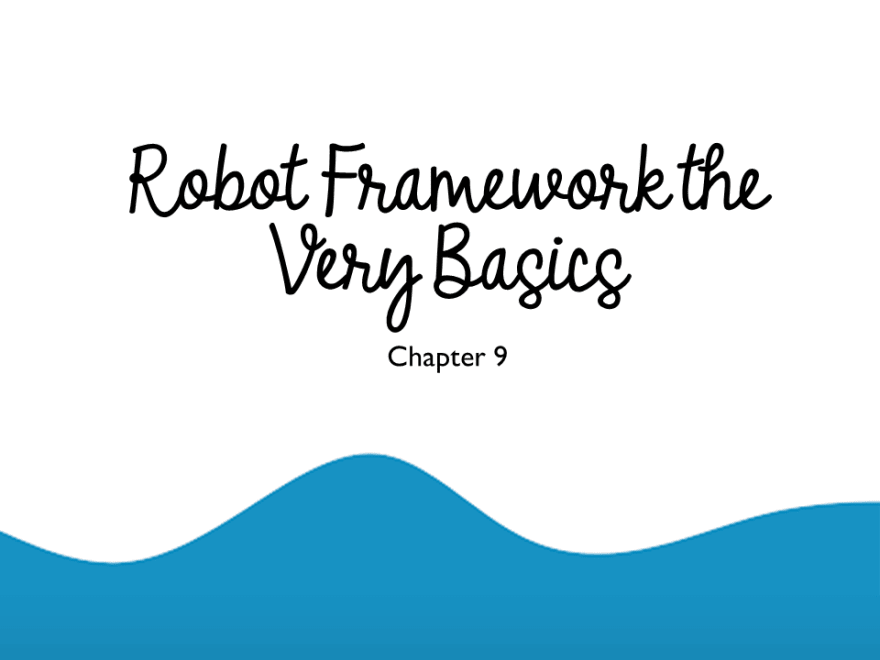 Robot Framework the Very Basics