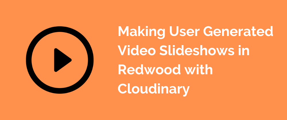Cover image for Making User Generated Video Slideshows in Redwood with Cloudinary