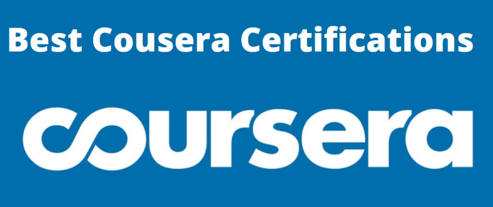 Cover image for 20 Best Coursera Certifications & Courses from Google, Facebook, IBM, Amazon AWS. Alibaba Cloud & SAS To Join in 2021