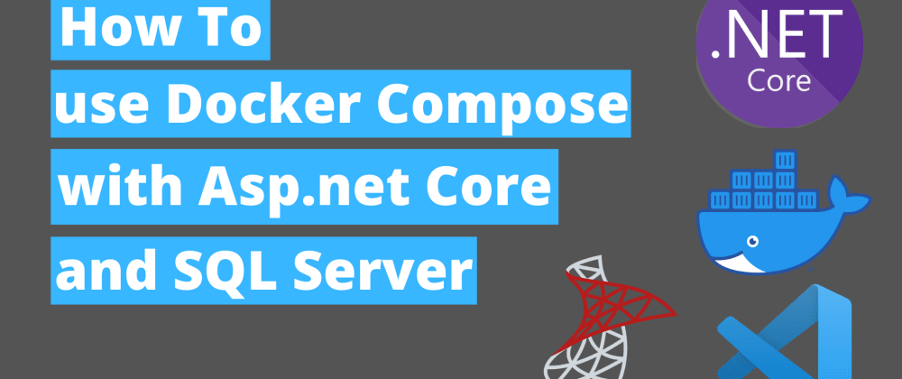 Cover image for Step by step guide on utilising Docker Compose with Asp.Net Core, SQL Server
