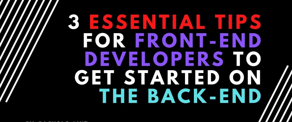 Cover image for 3 Essential tips for front-end developers to get started on the back-end