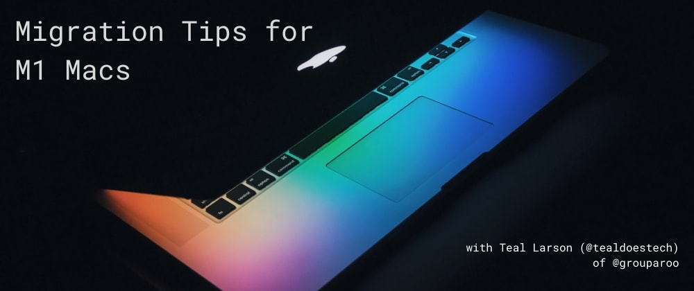 Cover image for Apple Migration Tips for M1 Macs