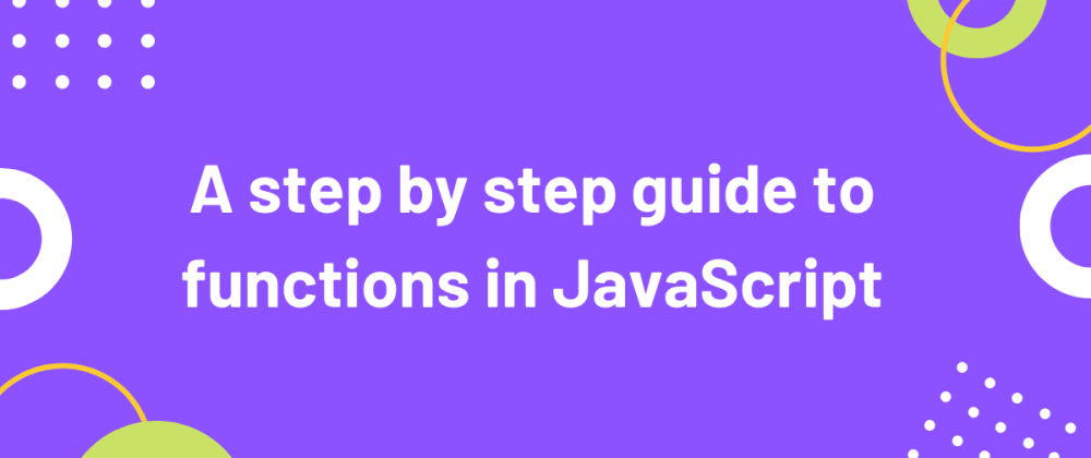 Cover image for A step by step guide to functions in JavaScript