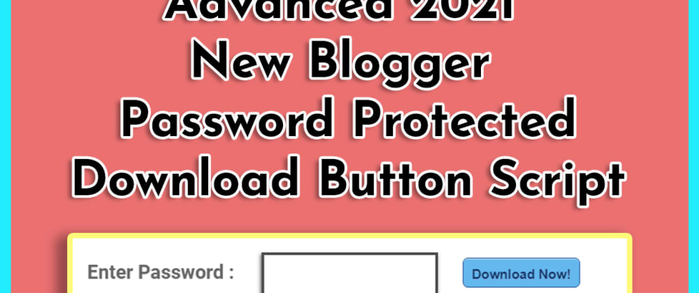 Cover image for Advanced 2021 New Blogger Password Protected Download Button Script