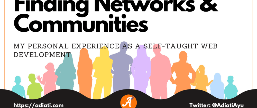 Cover image for Finding Networks & Communities - My Personal Experience As A Self-Taught Web Development