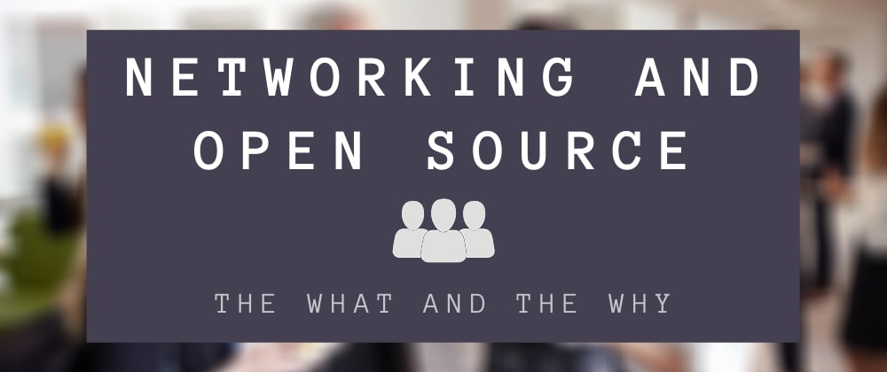 Cover image for Networking and Open Source: The What and the Why 👐