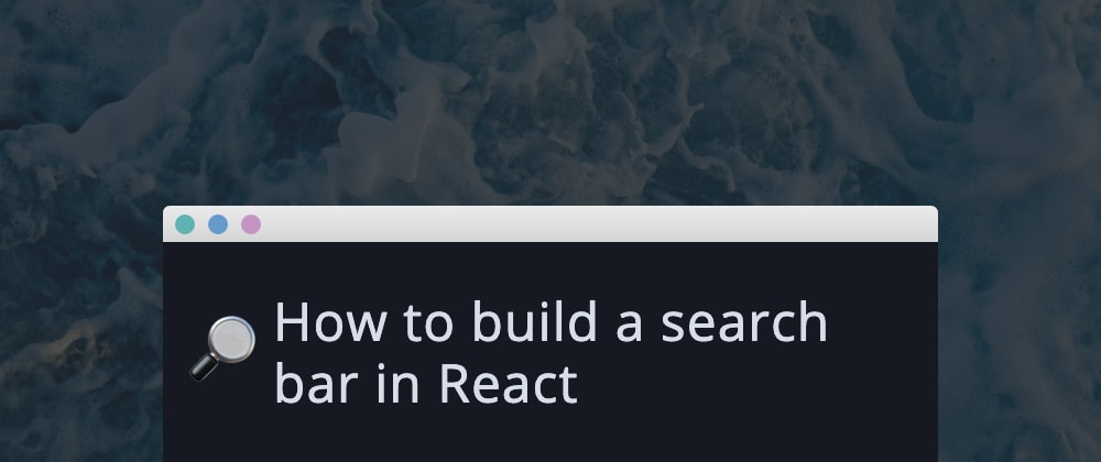 Cover image for How to build a search bar in React