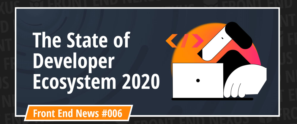 Cover image for State of Developer Ecosystem in 2020 and Native CSS Masonry Explained | Front End News #006