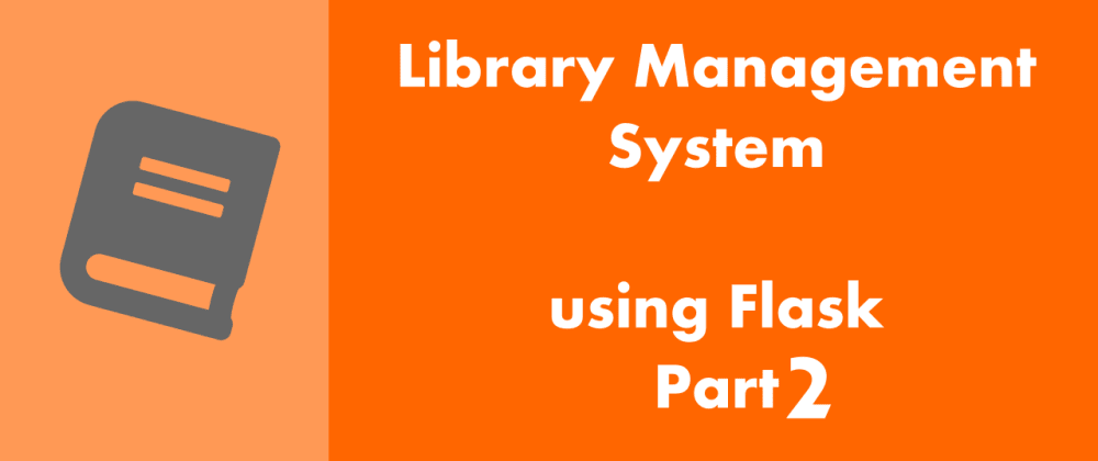 Cover image for Flask Delicious Tutorial : Building a Library Management System Part 2 - Start With A Loaded Skeleton